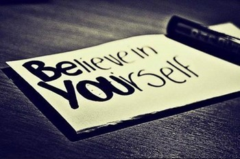 Make it true..and believe yourself